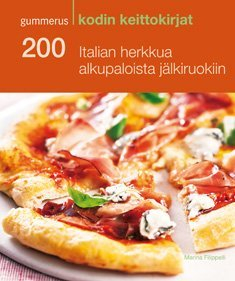 200 Italian herkkua alkupaloista jälkiruokiin