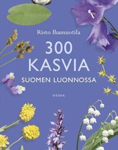 300 kasvia Suomen luonnossa