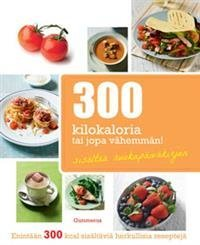 300 kilokaloria tai jopa vähemmän!
