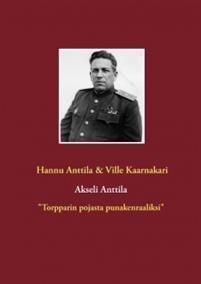Akseli Anttila 'Torpparin pojasta punakenraaliksi'