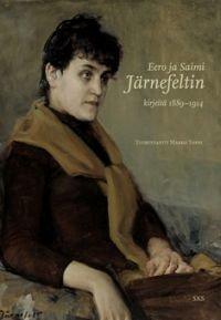 Eero ja Saimi Järnefeltin kirjeenvaihtoa ja päiväkirjamerkintöjä 1889-1914