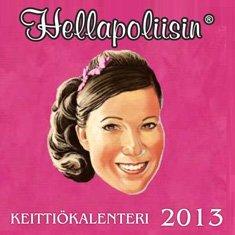 Hellapoliisin keittiökalenteri 2013 (seinäkalenteri)