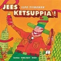 Jees ketsuppia!