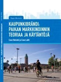 Kaupunkibrändi: paikan markkinoinnin teoriaa ja käytäntöä