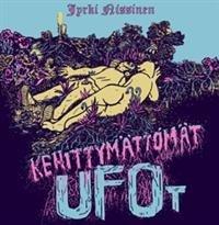 Kehittymättömät ufot (+LP ja CD)