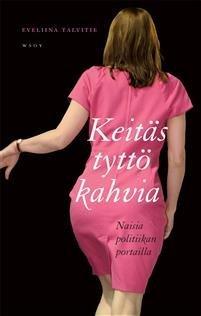 Keitäs tyttö kahvia - Naisia politiikan portailla