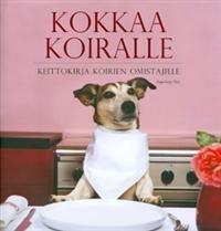 Kokkaa koiralle: keittokirja koirien omistajille