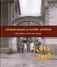 Lihatalonpojat ja heidän yhtiönsä 1913-2013