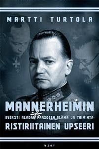 Mannerheimin ristiriitainen upseeri - Eversti Aladar Paasosen elämä ja toiminta
