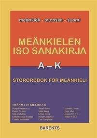 Meänkielen iso sanakirja = : Storordbok för meänkieli : meänkieli - svenska - suomi A-K