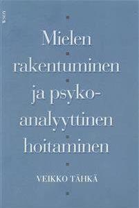 Mielen rakentuminen ja psykoanalyyttinen hoitaminen