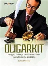 Oligarkit - helppoa rahaa ja katoavaista valtaa kapitalistisella Venäjällä
