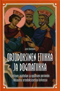 Ortodoksinen etiikka ja dogmatiikka Eettisen ajattelun ja opillisen perinnö