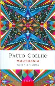 Paulo Coelho MUUTOKSIA: KALENTERI 2013