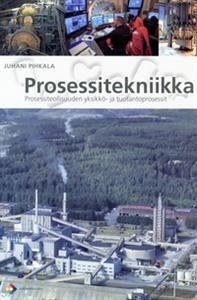 Prosessitekniikka Prosessiteollisuuden yksikkö- ja tuotantoprosessit