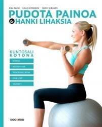 Pudota painoa ja hanki lihaksia