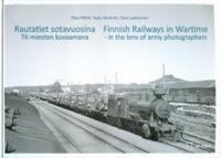 Rautatiet sotavuosina - Finnish Railways in Wartime