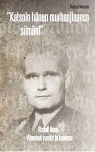 Rudolf Hess : viimeiset vuodet ja kuolema : katsoin hänen murhaajiaansa silmiin!