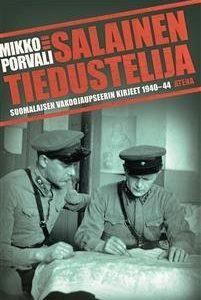 Salainen tiedustelija. Suomalaisen vakoojaupseerin kirjeet 1940-1944