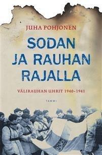 Sodan ja rauhan rajalla: Välirauhan uhrit 1940-1941