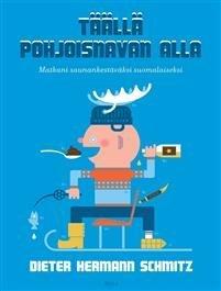 Täällä pohjoisnavan alla - Matkani saunankestäväksi suomalaiseksi