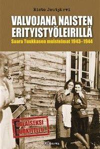 Valvojana naisten erityistyöleirillä - Saara Tuukkasen muistelmat 1941-1944