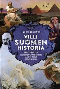 Villi Suomen historia. Välimeren Väinämöisestä Äijäkupittaan pyramideihin